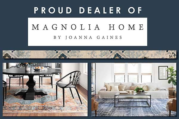Proud dealer of Magnolia Home by Joanna Gaines
